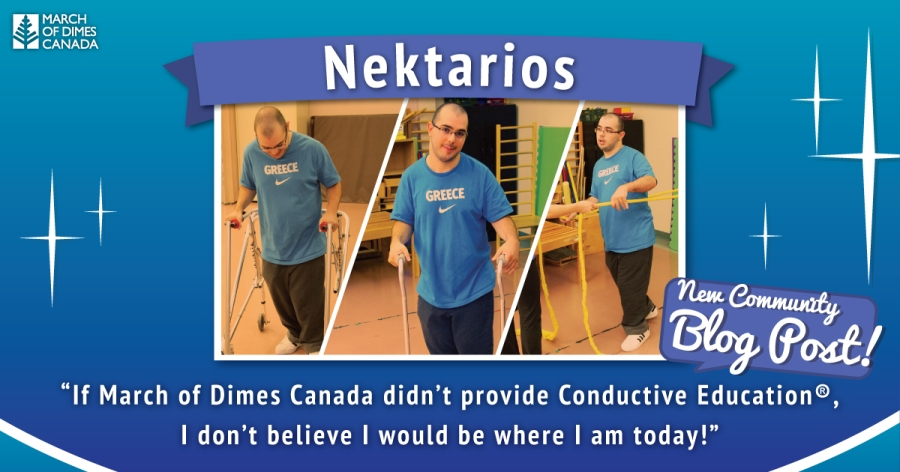 "March of Dimes Canada, Nektarios, New Community Blog Post / ""If March of Dimes Canada didn't provide Conductive Education, I don't believe I would be where I am today!"""