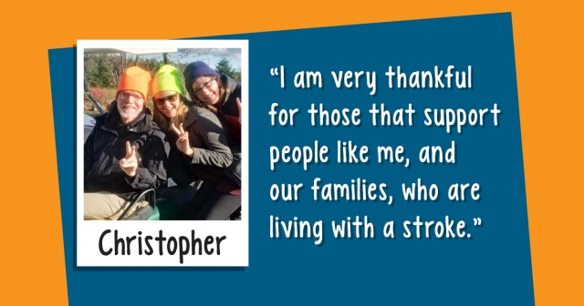 """I am very thankful for those that support people like me, and our families, who are living with a stroke."""